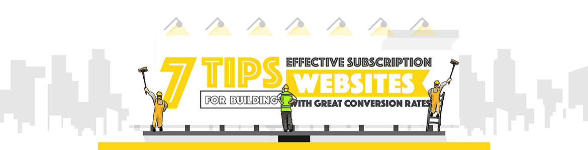 7 tips for building effective subscription websites with great conversion rates