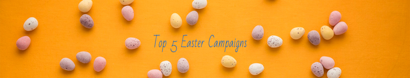 Our Top 5 Easter Campaigns from the Last 5 years