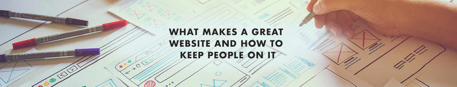 What Makes A Great Website And How To Keep People On It