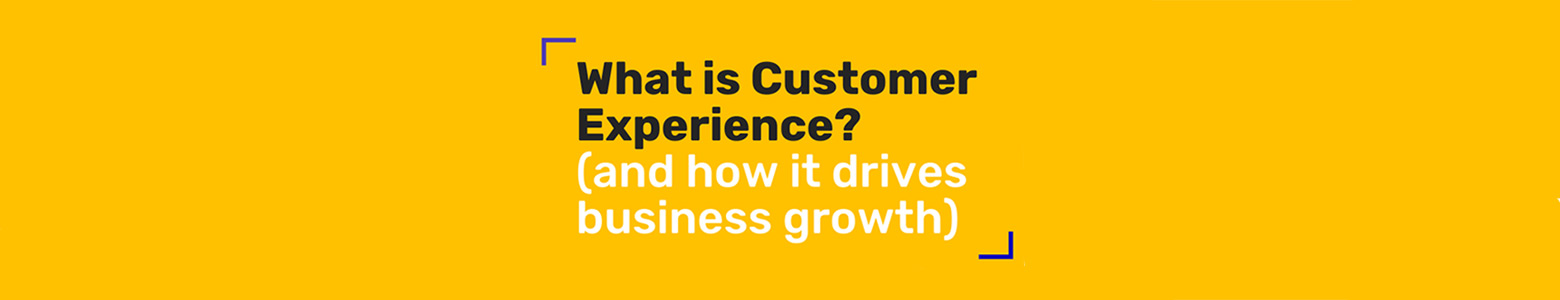 What is Customer Experience? (and how it drives business growth)