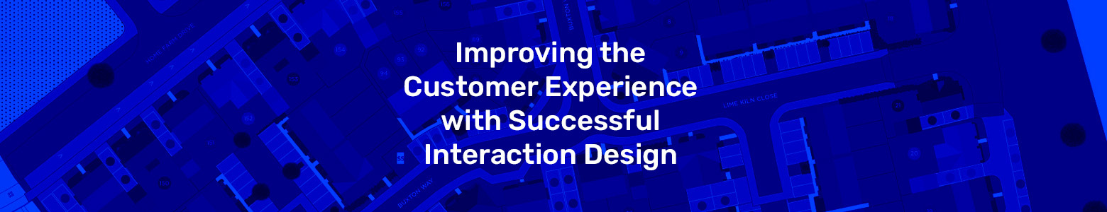 Improving the Customer Experience with Successful Interaction Design